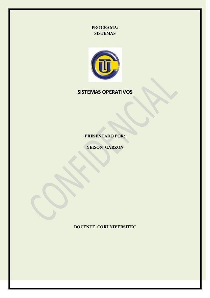 PROGRAMA: <br />SISTEMAS<br />SISTEMAS OPERATIVOS<br />PRESENTADO POR:<br />YEISON  GARZON<br />DOCENTE  CORUNIVERSITEC<br...