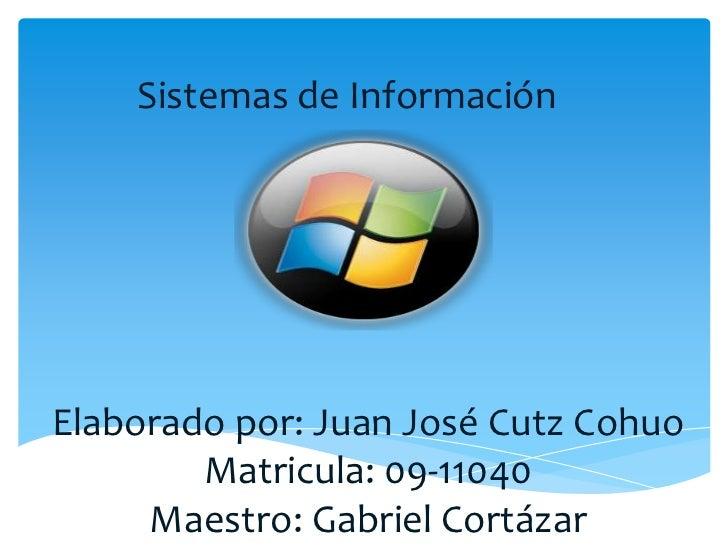 Sistemas de Información <br />Elaborado por: Juan José Cutz CohuoMatricula: 09-11040 Maestro: Gabriel Cortázar<br />