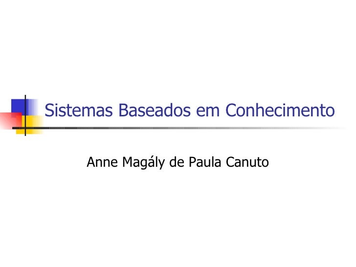 Sistemas Baseados em Conhecimento Anne Magály de Paula Canuto