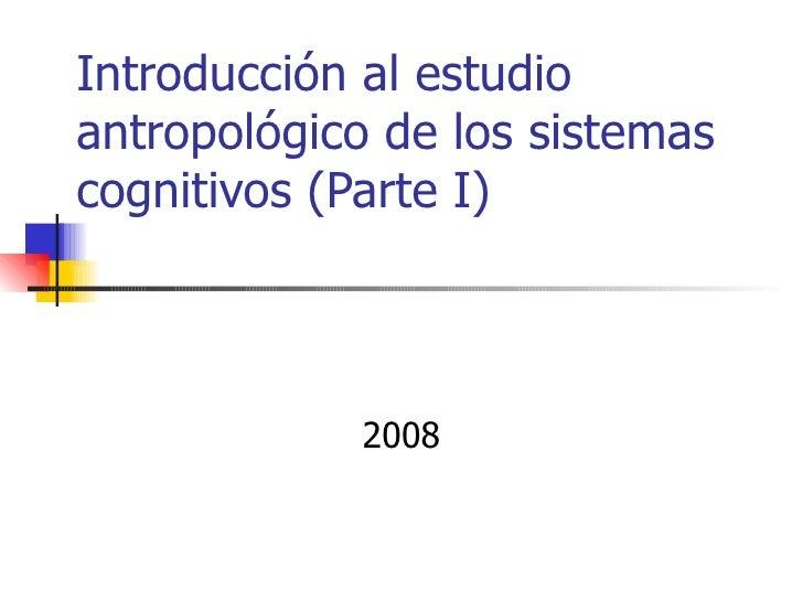 Introducción al estudioantropológico de los sistemascognitivos (Parte I)            2008