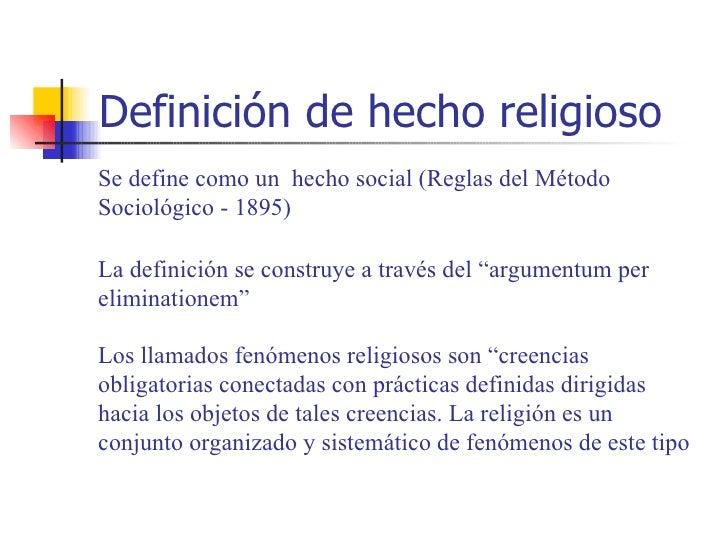 Definición de hecho religiosoSe define como un hecho social (Reglas del MétodoSociológico - 1895)La definición se construy...