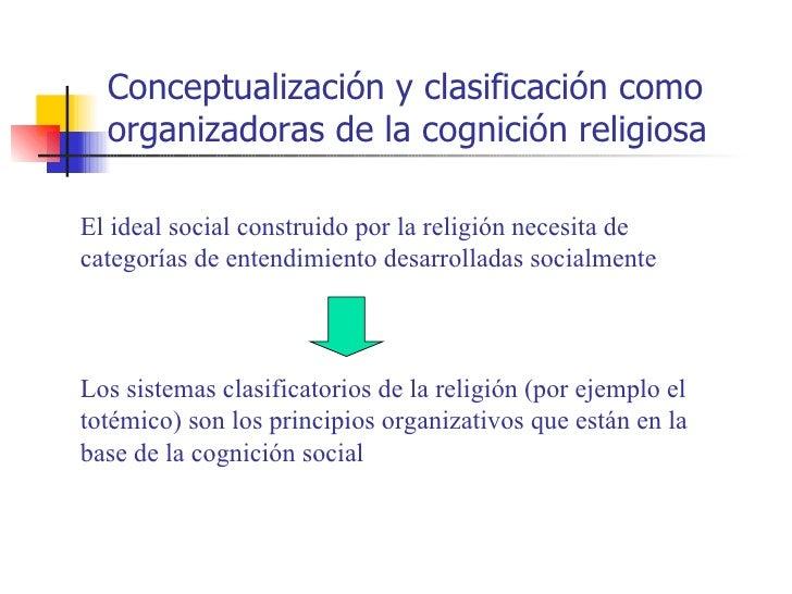 Conceptualización y clasificación como  organizadoras de la cognición religiosaEl ideal social construido por la religión ...