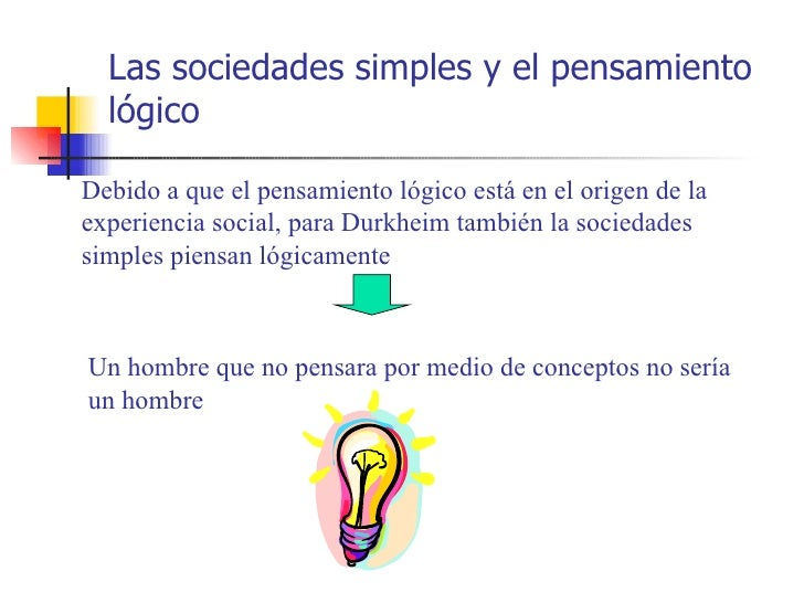 Las sociedades simples y el pensamiento  lógicoDebido a que el pensamiento lógico está en el origen de laexperiencia socia...