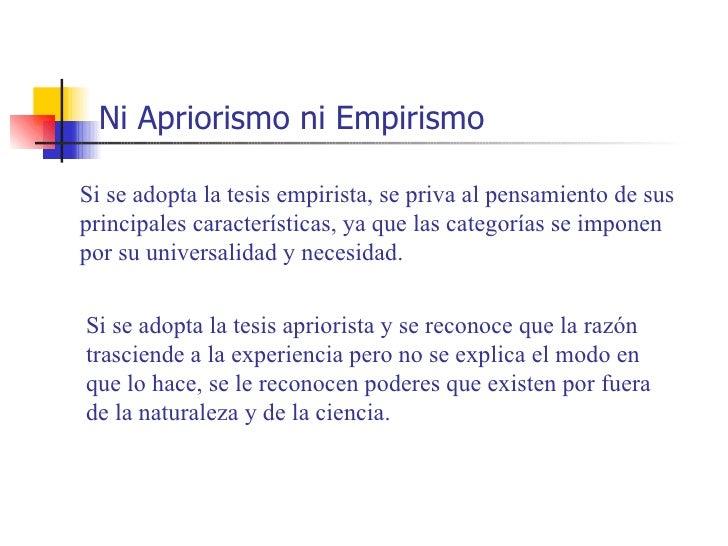 Ni Apriorismo ni EmpirismoSi se adopta la tesis empirista, se priva al pensamiento de susprincipales características, ya q...