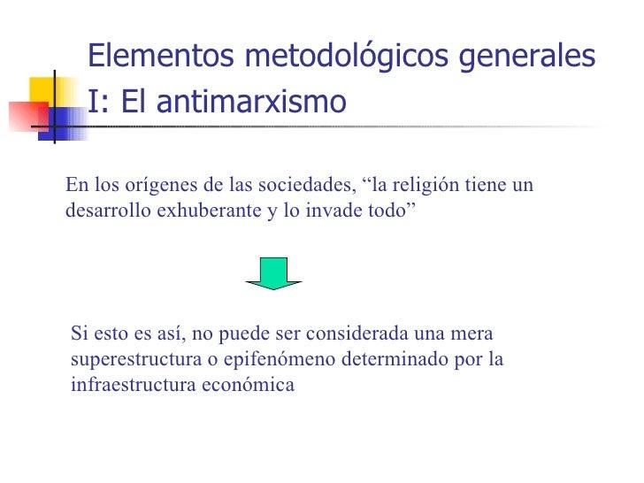 """Elementos metodológicos generales  I: El antimarxismoEn los orígenes de las sociedades, """"la religión tiene undesarrollo ex..."""