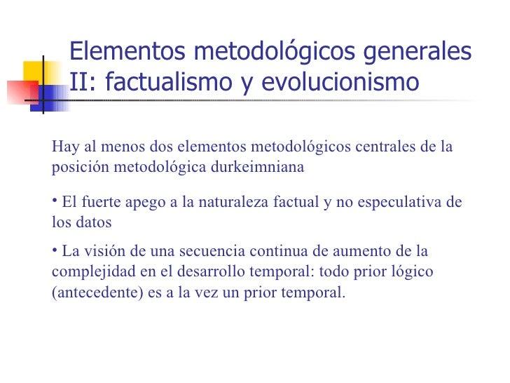 Elementos metodológicos generales  II: factualismo y evolucionismoHay al menos dos elementos metodológicos centrales de la...