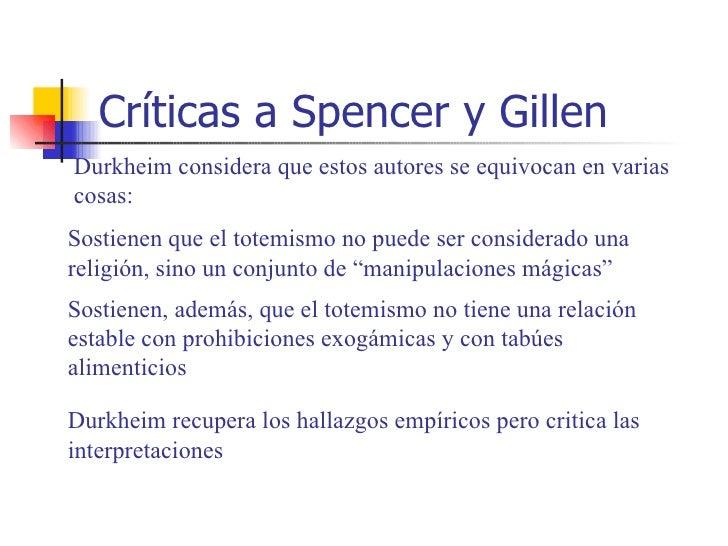 Críticas a Spencer y GillenDurkheim considera que estos autores se equivocan en variascosas:Sostienen que el totemismo no ...