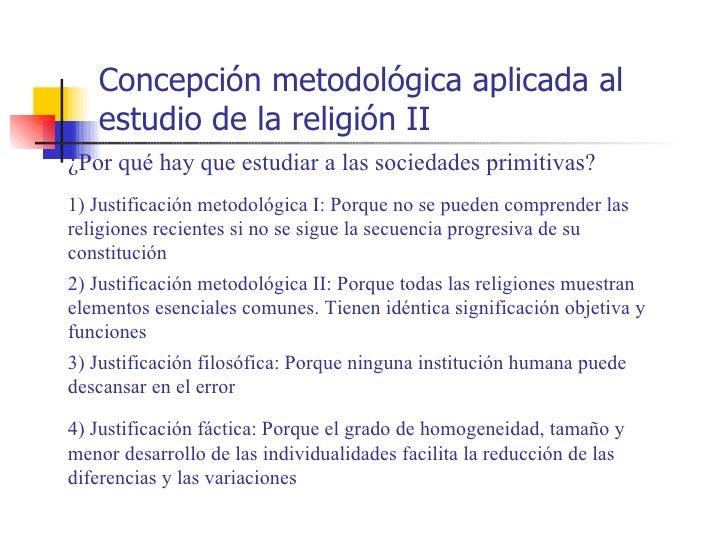 Concepción metodológica aplicada al   estudio de la religión II¿Por qué hay que estudiar a las sociedades primitivas?1) Ju...