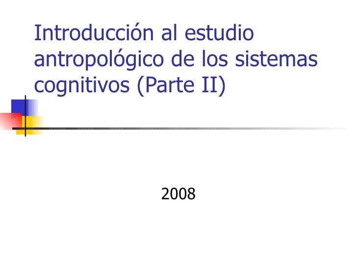 Introducción al estudioantropológico de los sistemascognitivos (Parte II)            2008