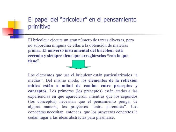 """El papel del """"bricoleur"""" en el pensamientoprimitivoEl bricoleur ejecuta un gran número de tareas diversas, perono subordin..."""
