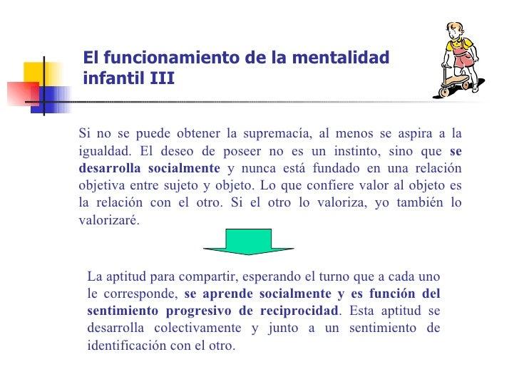 El funcionamiento de la mentalidadinfantil IIISi no se puede obtener la supremacía, al menos se aspira a laigualdad. El de...