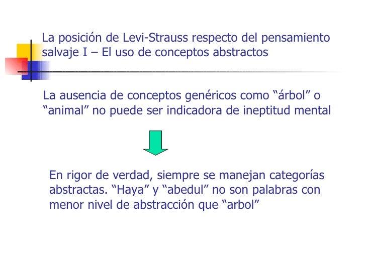 La posición de Levi-Strauss respecto del pensamientosalvaje I – El uso de conceptos abstractosLa ausencia de conceptos gen...