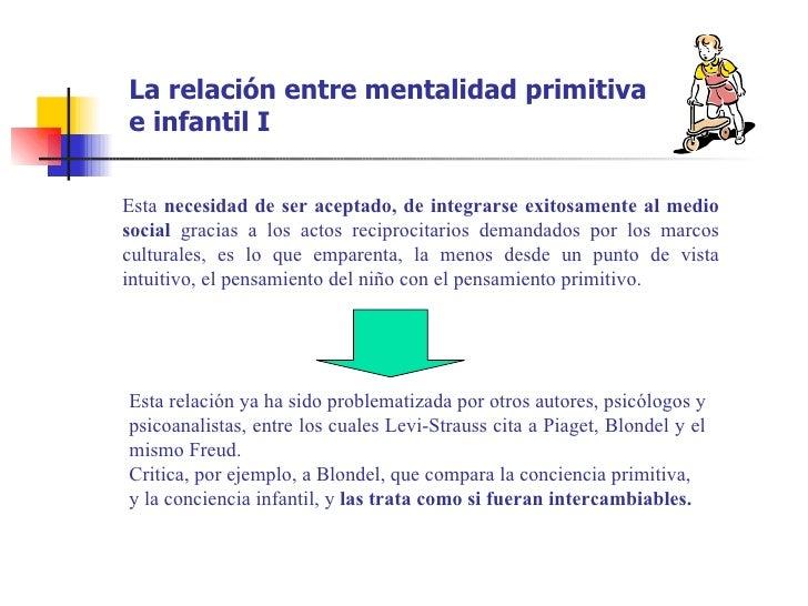 La relación entre mentalidad primitivae infantil IEsta necesidad de ser aceptado, de integrarse exitosamente al mediosocia...