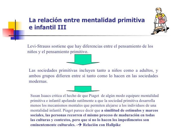La relación entre mentalidad primitivae infantil IIILevi-Strauss sostiene que hay diferencias entre el pensamiento de losn...