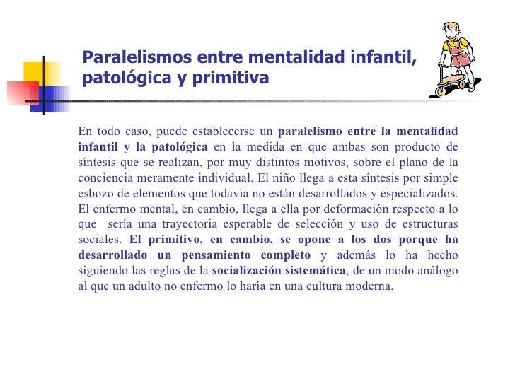 Paralelismos entre mentalidad infantil,patológica y primitivaEn todo caso, puede establecerse un paralelismo entre la ment...