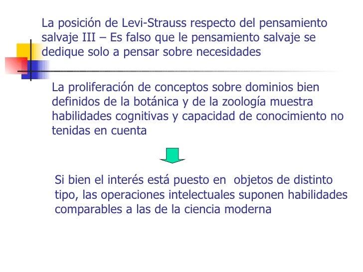 La posición de Levi-Strauss respecto del pensamientosalvaje III – Es falso que le pensamiento salvaje sededique solo a pen...