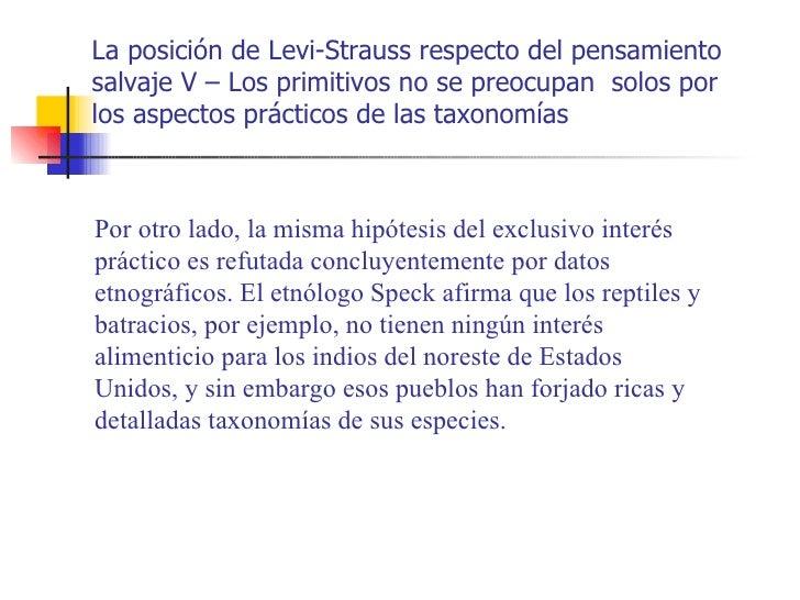 La posición de Levi-Strauss respecto del pensamientosalvaje V – Los primitivos no se preocupan solos porlos aspectos práct...