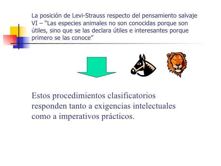 """La posición de Levi-Strauss respecto del pensamiento salvajeVI – """"Las especies animales no son conocidas porque sonútiles,..."""