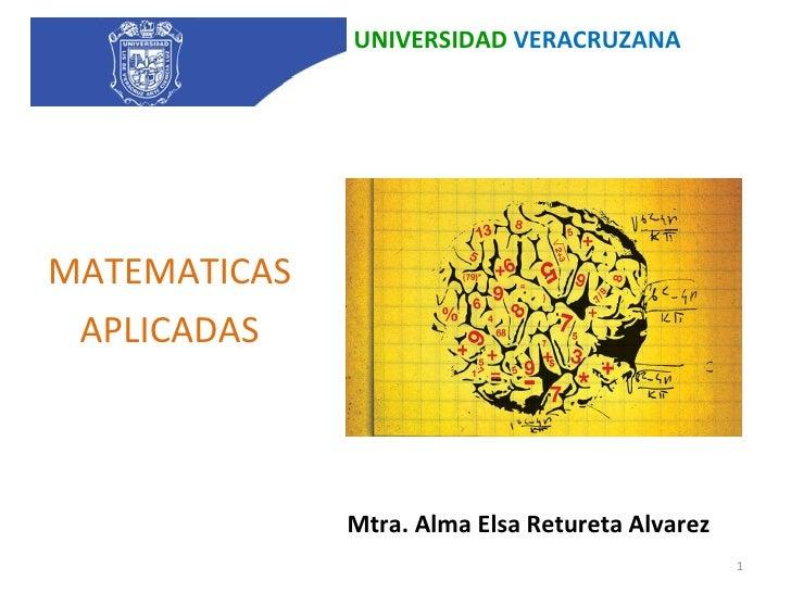 Mtra. Alma Elsa Retureta Alvarez <ul><li>MATEMATICAS  </li></ul><ul><li>APLICADAS </li></ul>UNIVERSIDAD  VERACRUZANA