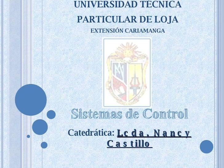UNIVERSIDAD TÉCNICA PARTICULAR DE LOJA EXTENSIÓN CARIAMANGA Catedrática:  Lcda. Nancy Castillo