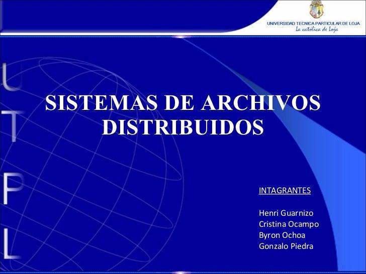 SISTEMAS DE ARCHIVOS DISTRIBUIDOS INTAGRANTES Henri Guarnizo Cristina Ocampo Byron Ochoa Gonzalo Piedra