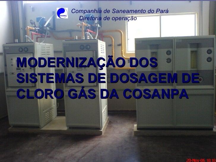 MODERNIZAÇÃO DOS  SISTEMAS DE DOSAGEM DE CLORO GÁS DA COSANPA Companhia de Saneamento do Pará Diretoria de operação
