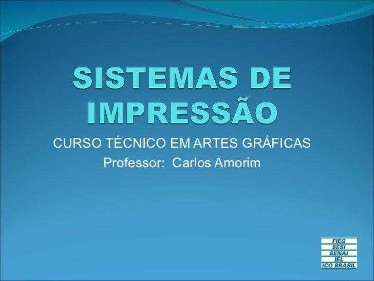 CURSO TÉCNICO EM ARTES GRÁFICAS Professor:  Carlos Amorim
