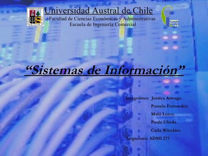 """"""" Sistemas de Información"""" Integrantes:  Jessica Arteaga.   Pamela Fernandez.   Malú Lorca.   Paula Ubeda.   Carla Winckle..."""