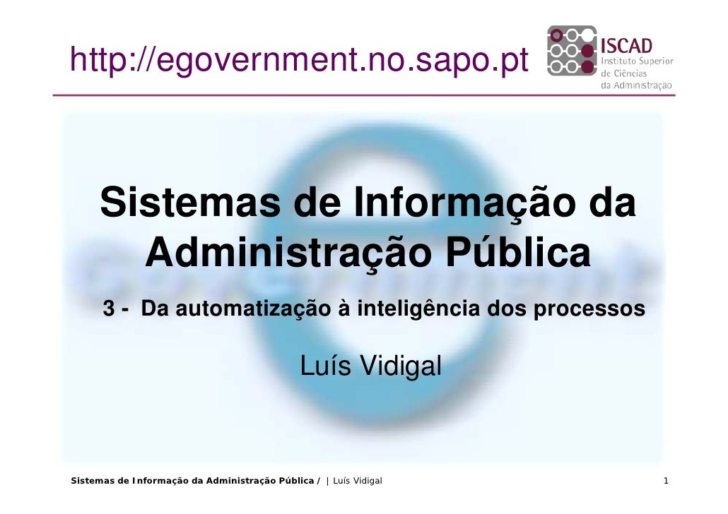 http://egovernment.no.sapo.pt         Sistemas de Informação da        Administração Pública       3 - Da automatização à ...