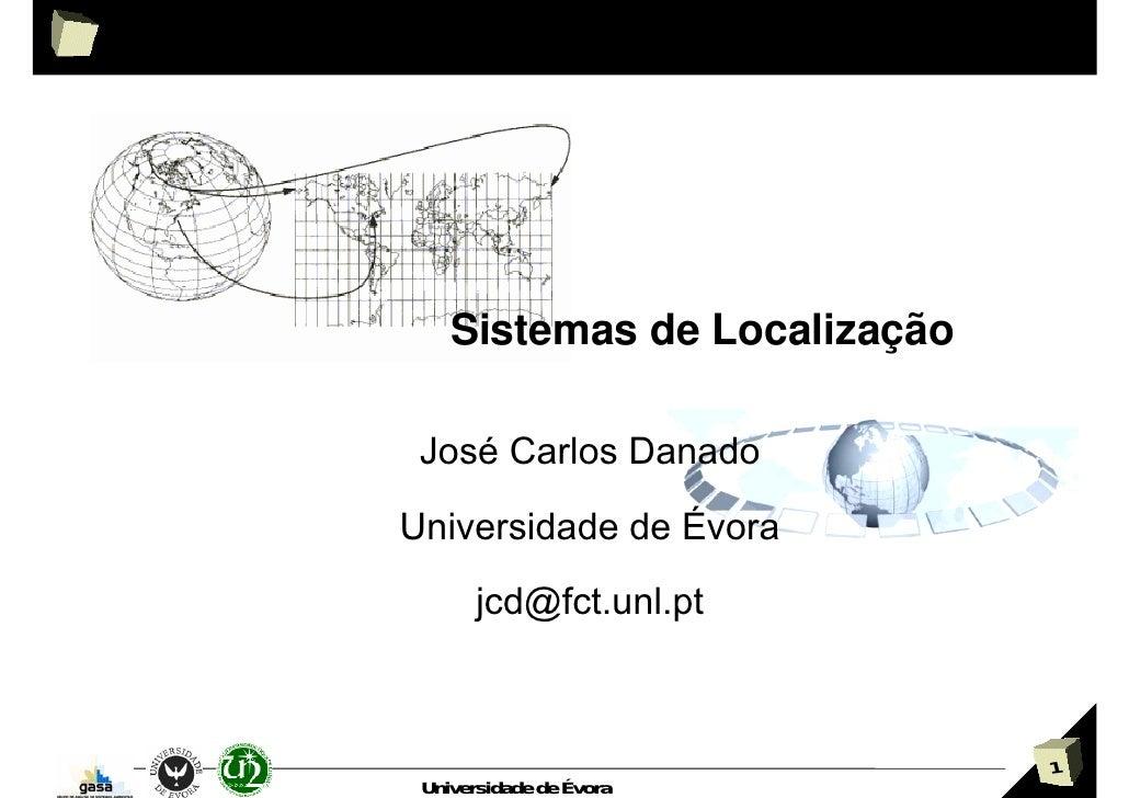 Sistemas de Localização   José Carlos Danado Universidade de Évora        jcd@fct.unl.pt                                  ...