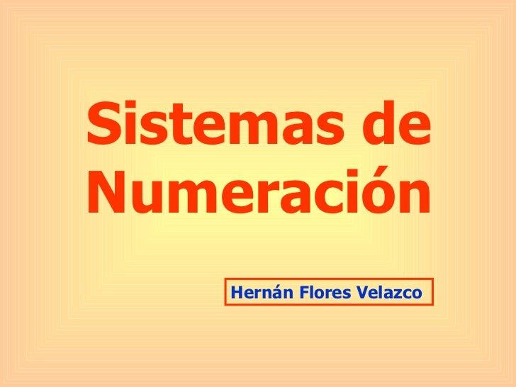 Sistemas de Numeración Hernán Flores Velazco