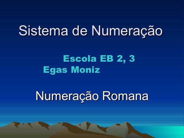 Sistema de Numeração Numeração Romana Escola EB 2, 3 Egas Moniz