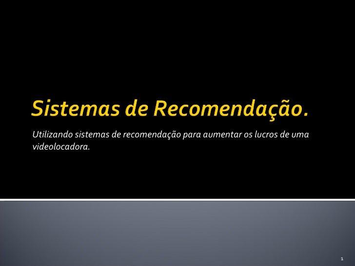 Utilizando sistemas de recomendação para aumentar os lucros de uma videolocadora.