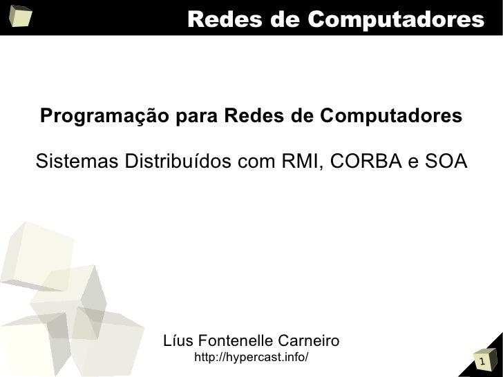 Redes de Computadores    Programação para Redes de Computadores  Sistemas Distribuídos com RMI, CORBA e SOA               ...