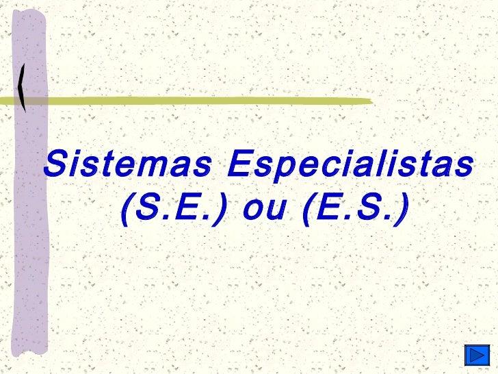 Sistemas Especialistas  (S.E.) ou (E.S.)