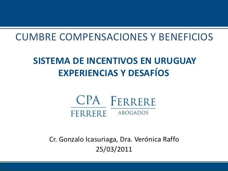 CUMBRE COMPENSACIONES Y BENEFICIOS   SISTEMA DE INCENTIVOS EN URUGUAY        EXPERIENCIAS Y DESAFÍOS      Cr. Gonzalo Icas...