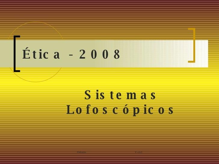 Ética - 2008 Sistemas Lofoscópicos