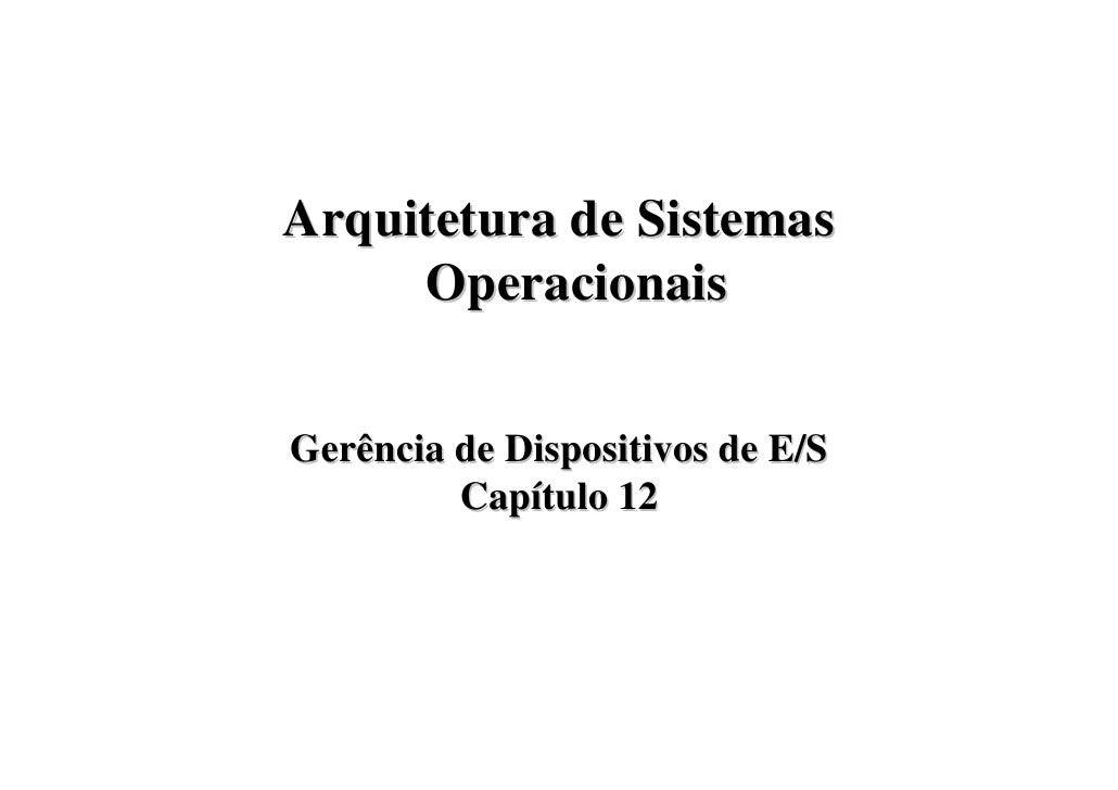 Arquitetura de Sistemas      Operacionais   Gerência de Dispositivos de E/S          Capítulo 12