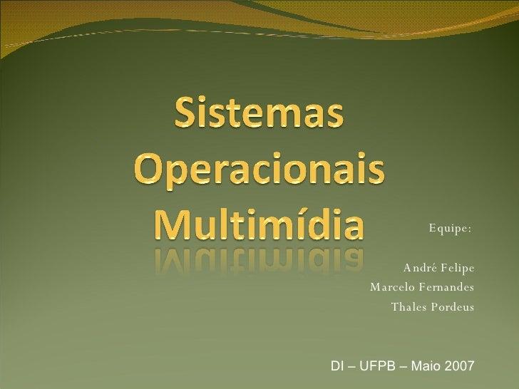 Equipe:  André Felipe Marcelo Fernandes Thales Pordeus DI – UFPB – Maio 2007