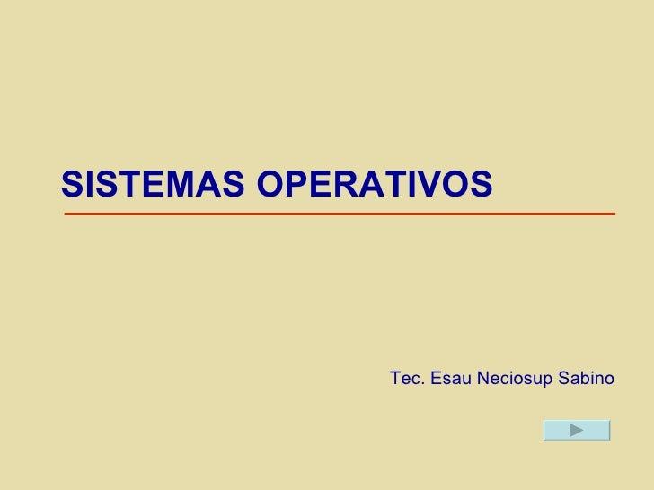 Tec. Esau Neciosup Sabino SISTEMAS OPERATIVOS