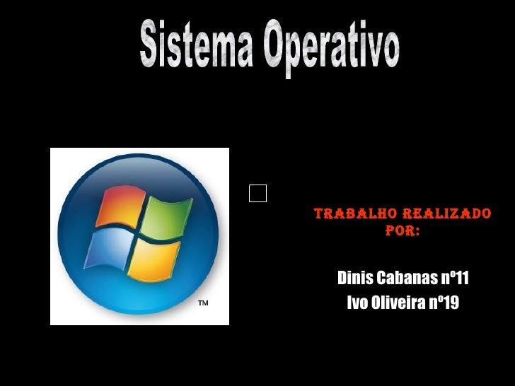 Trabalho realizado por: Dinis Cabanas nº11 Ivo Oliveira nº19 Sistema Operativo