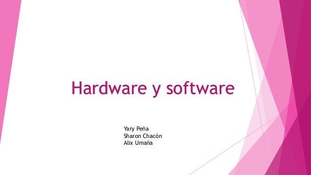 Hardware y software Yary Peña Sharon Chacón Alix Umaña