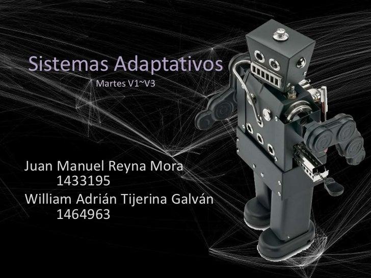 Sistemas Adaptativos           Martes V1~V3Juan Manuel Reyna Mora     1433195William Adrián Tijerina Galván     1464963