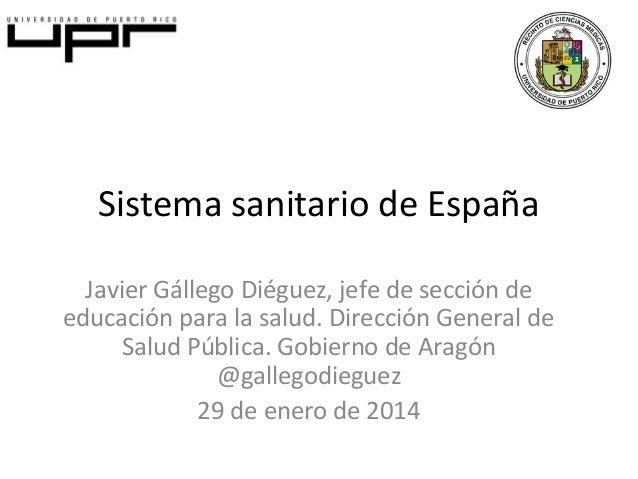 Sistema sanitario de España Javier Gállego Diéguez, jefe de sección de educación para la salud. Dirección General de Salud...