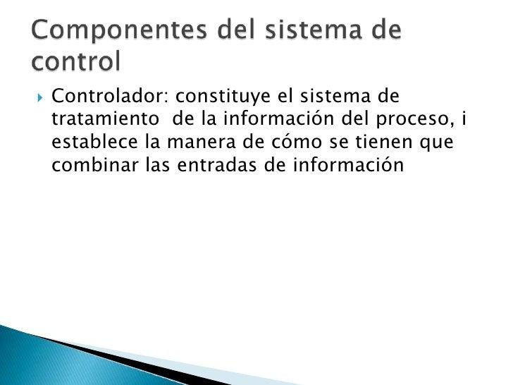 Controlador: constituye el sistema de tratamiento  de la información del proceso, i establece la manera de cómo se tienen ...