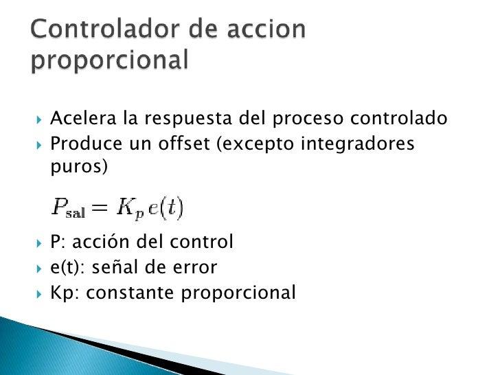 Acelera la respuesta del proceso controlado<br />Produce un offset (excepto integradores puros)<br />P: acción del control...