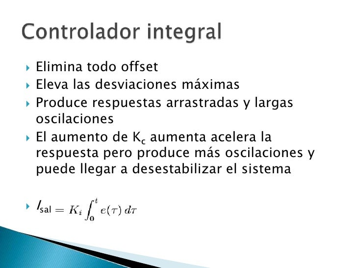 Elimina todo offset<br />Eleva las desviaciones máximas<br />Produce respuestas arrastradas y largas oscilaciones<br />El ...