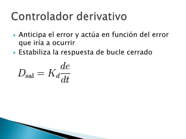 Anticipa el error y actúa en función del error que iría a ocurrir<br />Estabiliza la respuesta de bucle cerrado<br />Contr...