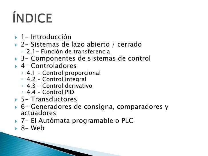 1- Introducción<br />2- Sistemas de lazo abierto / cerrado<br />2.1- Función de transferencia<br />3- Componentes de siste...