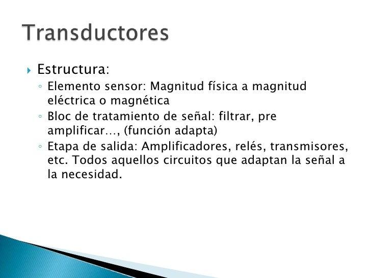 Estructura:<br />Elemento sensor: Magnitud física a magnitud eléctrica o magnética<br />Bloc de tratamiento de señal: filt...